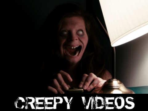 Creepy Videos