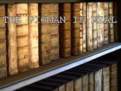The Pigman is Real